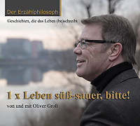 "Oliver Groß - Der Erzählphilosoph CD-Cover Hörbuch ""1 x Leben süß-sauer, bitte!"""